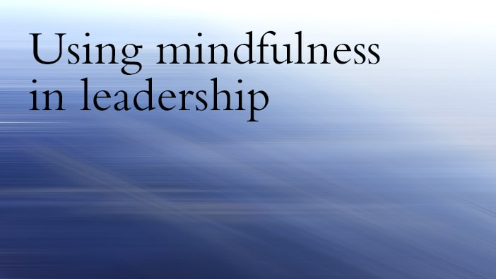 How mindfulness can make you a better leader