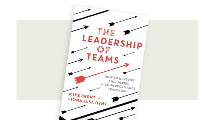 Faculty publications: The Leadership of Teams by Mike Brent & Fiona Elsa Dent