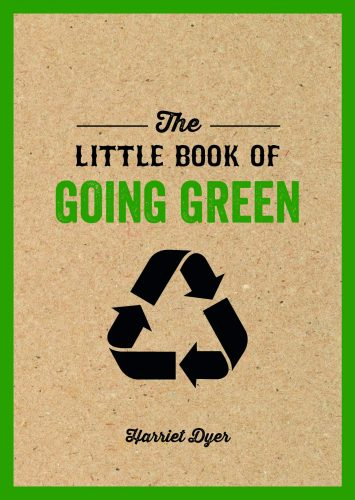 The Little Book of Going Green, Harriet Dyer
