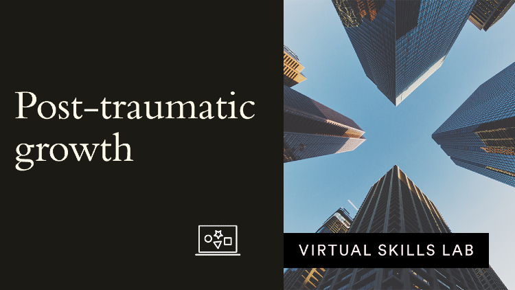 Virtual Skills Lab: Post-traumatic growth: The rise of the new normal