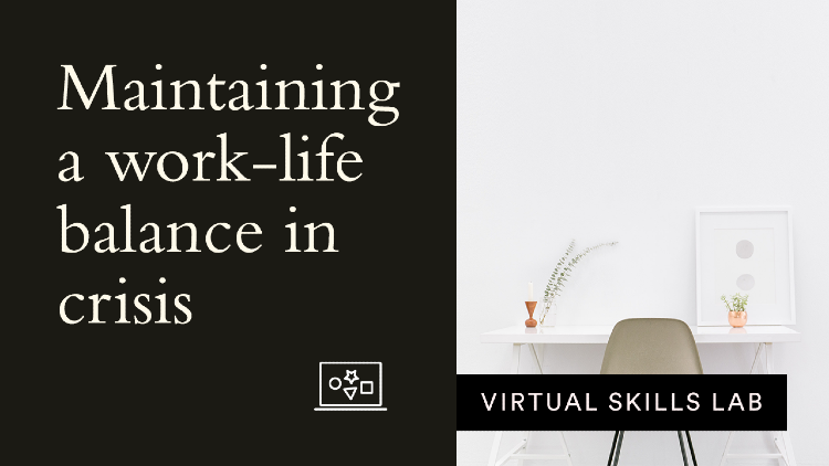 Virtual Skills Lab: Maintaining a work-life balance in crisis