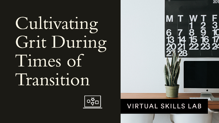 Virtual Skills Lab | Cultivating grit during times of transition