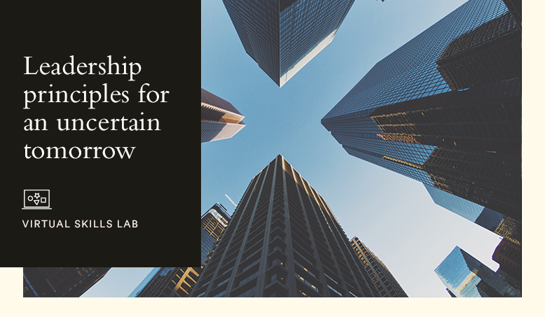 Virtual Skills Lab | Leadership principles for an uncertain tomorrow