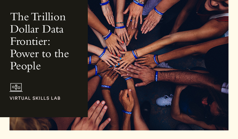 Virtual Skills Lab | The Trillion Dollar Data Frontier: Power to the People