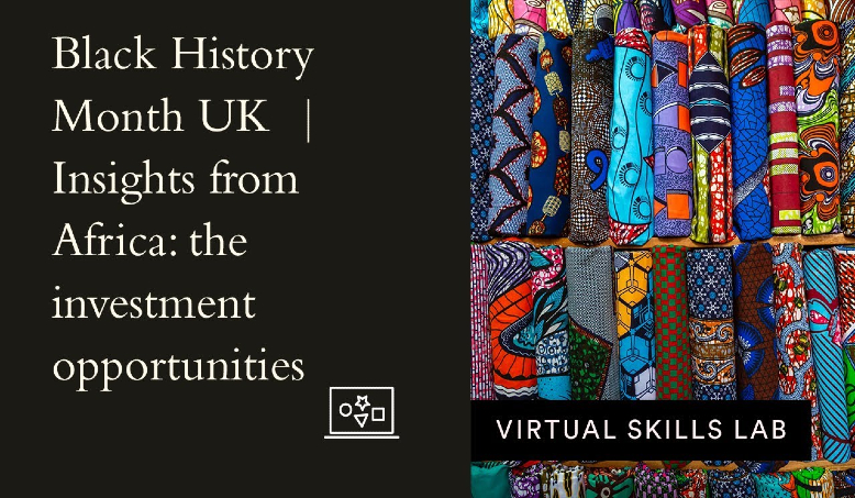 Virtual Skills Lab | Black History Month UK | Insights from Africa: the investment opportunities