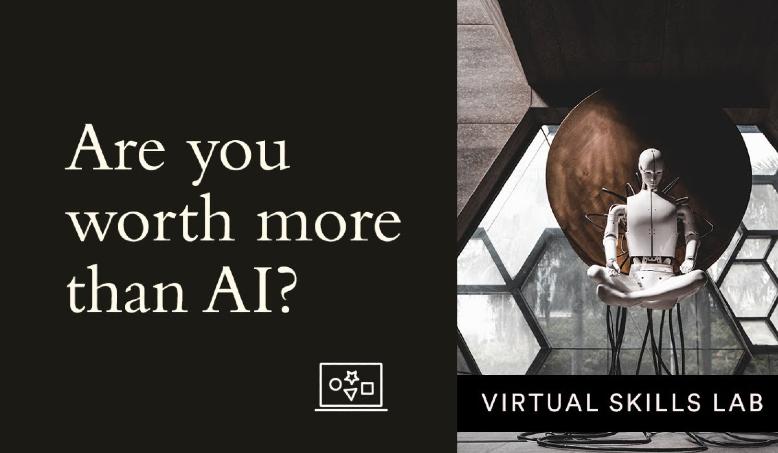 Virtual Skills Lab   Are you worth more than AI?